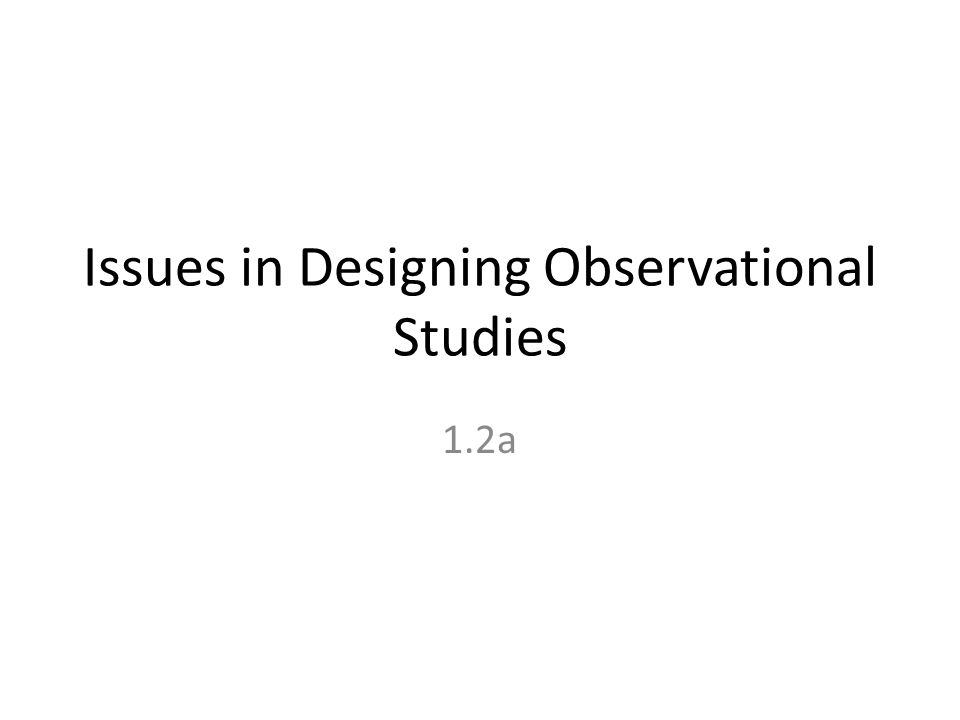 Issues in Designing Observational Studies 1.2a