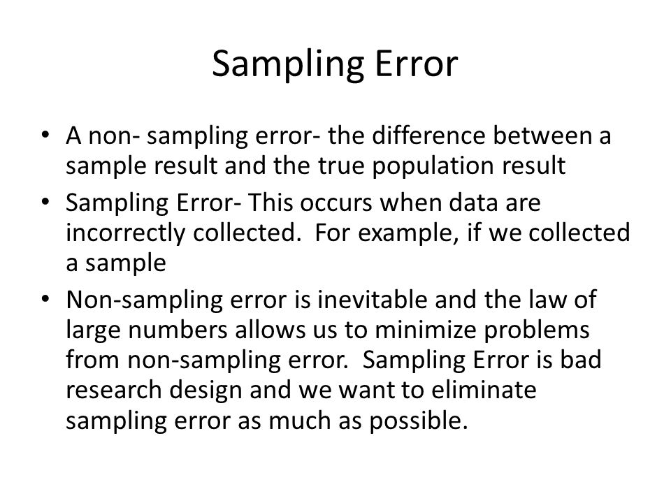 Sampling Bias Sampling Bias is a kind of non-sampling error that can invalidate the results of your study.