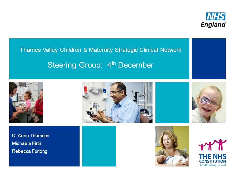 Version Control 2 Owner:Michaela Firth Author:Michaela Firth, Rebecca Furlong Input:Dr Anne Thompson, Fefe Ma Version:V02 Status:For presentation on 4 th Dec 2013 NHS England - Thames Valley SCN ; Children & Maternity Services Steering Group 2013