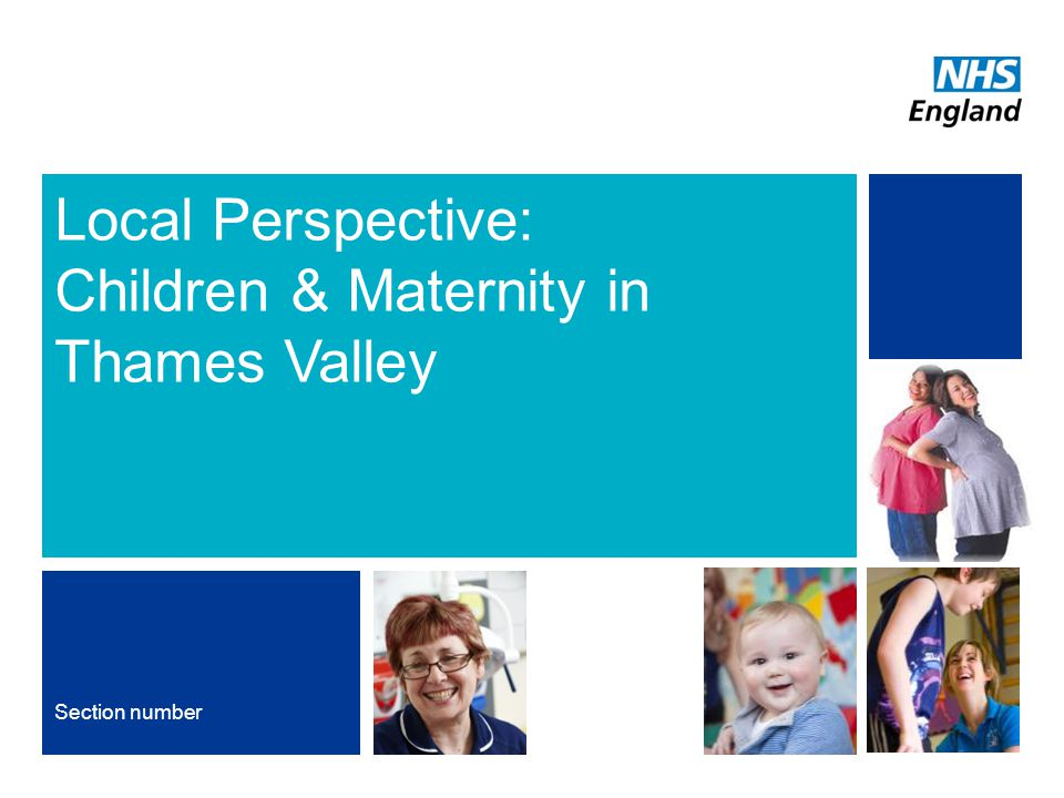 NHS | Presentation to [XXXX Company] | [Type Date]10 Local Perspective: Children & Maternity in Thames Valley Section number