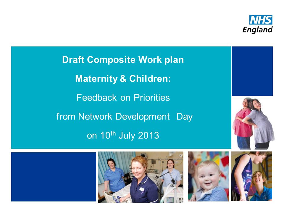 NHS | Presentation to [XXXX Company] | [Type Date]14 Draft Composite Work plan Maternity & Children: Feedback on Priorities from Network Development D