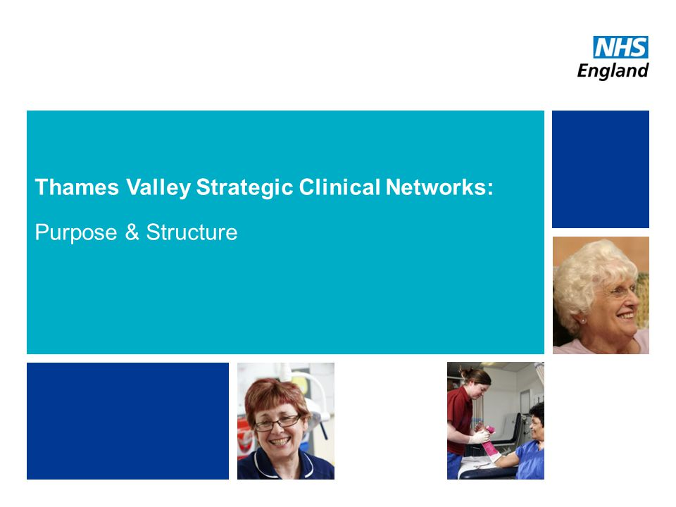 NHS | Presentation to [XXXX Company] | [Type Date]4 Thames Valley Strategic Clinical Networks: Purpose & Structure