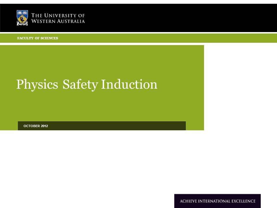 Physics Safety Induction OCTOBER 2012 FACULTY OF SCIENCES