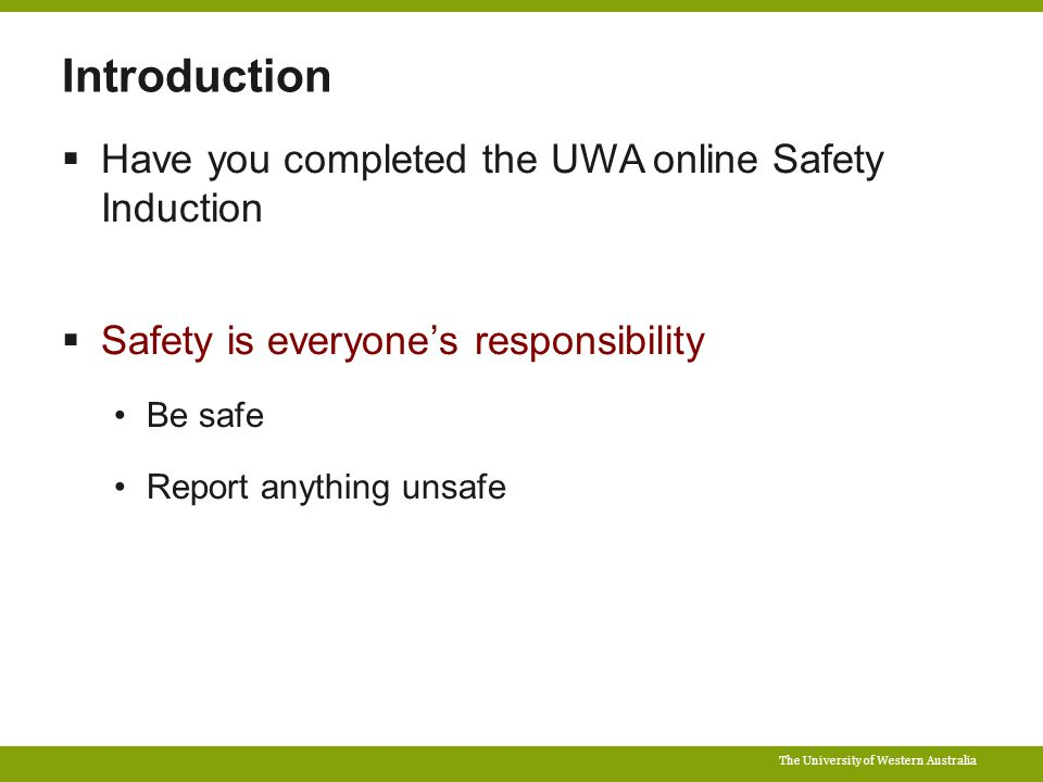 The University of Western Australia Introduction  Have you completed the UWA online Safety Induction  Safety is everyone's responsibility Be safe Report anything unsafe
