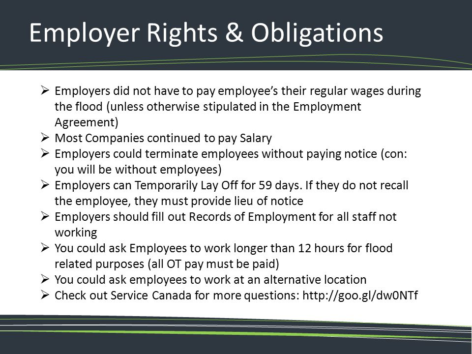 Employer Rights & Obligations  Employers did not have to pay employee's their regular wages during the flood (unless otherwise stipulated in the Empl