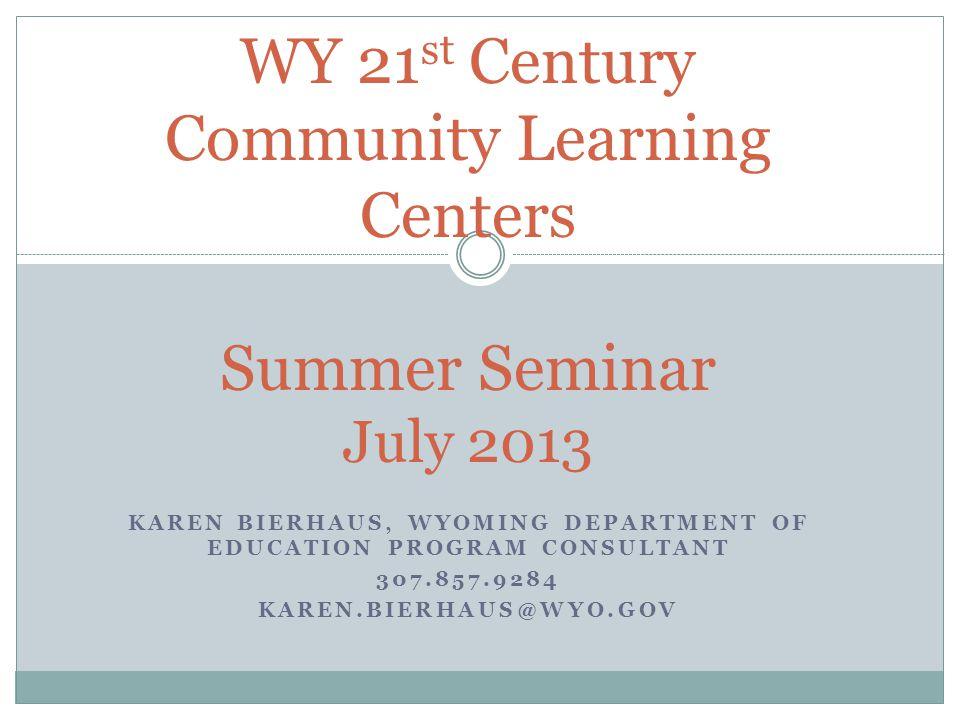 Wyoming Department of Education Karen Bierhaus, 21 st CCLC Program Consultant 320 W.