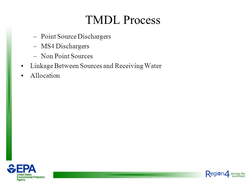 TMDL Process –Point Source Dischargers –MS4 Dischargers –Non Point Sources Linkage Between Sources and Receiving Water Allocation