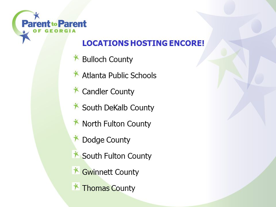 LOCATIONS HOSTING ENCORE! Bulloch County Atlanta Public Schools Candler County South DeKalb County North Fulton County Dodge County South Fulton Count