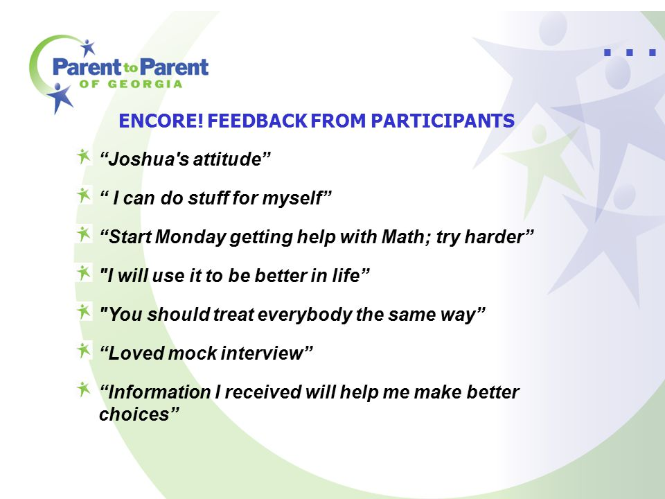 "ENCORE! FEEDBACK FROM PARTICIPANTS ""Joshua's attitude"" "" I can do stuff for myself"" ""Start Monday getting help with Math; try harder"""