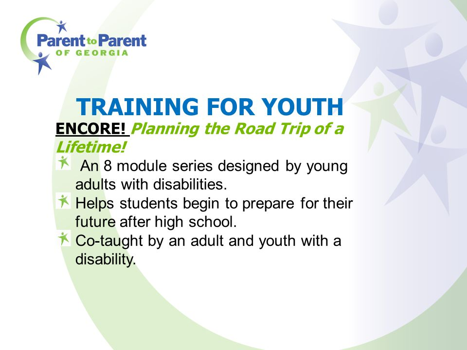 TRAINING FOR YOUTH ENCORE! Planning the Road Trip of a Lifetime! An 8 module series designed by young adults with disabilities. Helps students begin t