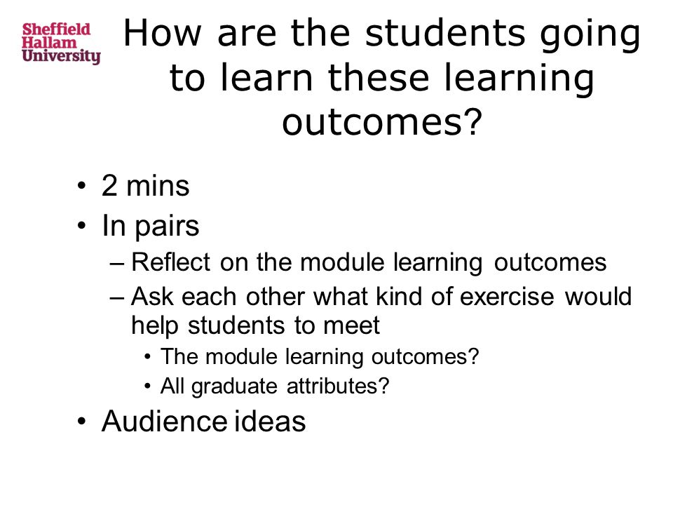 How are the students going to learn these learning outcomes .
