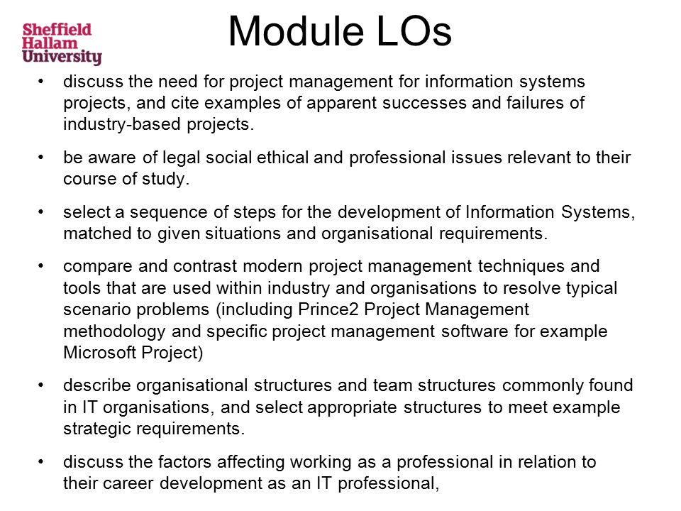 Module LOs discuss the need for project management for information systems projects, and cite examples of apparent successes and failures of industry-based projects.