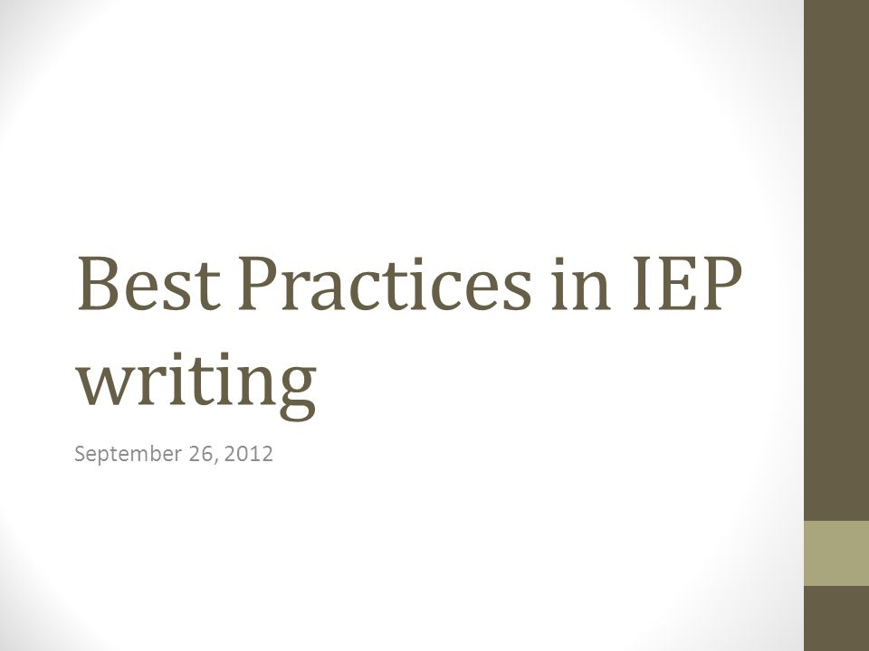 Best Practices in IEP writing September 26, 2012