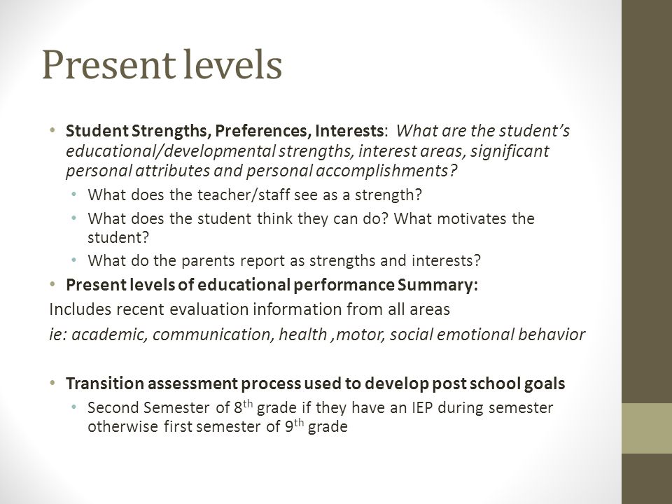 Present levels Student Strengths, Preferences, Interests: What are the student's educational/developmental strengths, interest areas, significant personal attributes and personal accomplishments.
