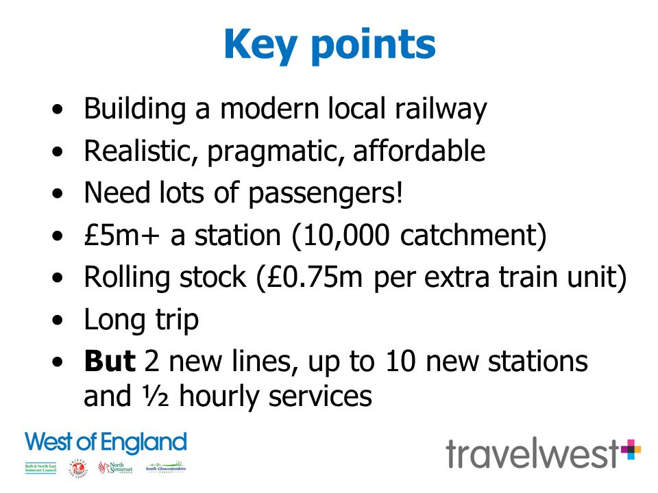 Key points Building a modern local railway Realistic, pragmatic, affordable Need lots of passengers.