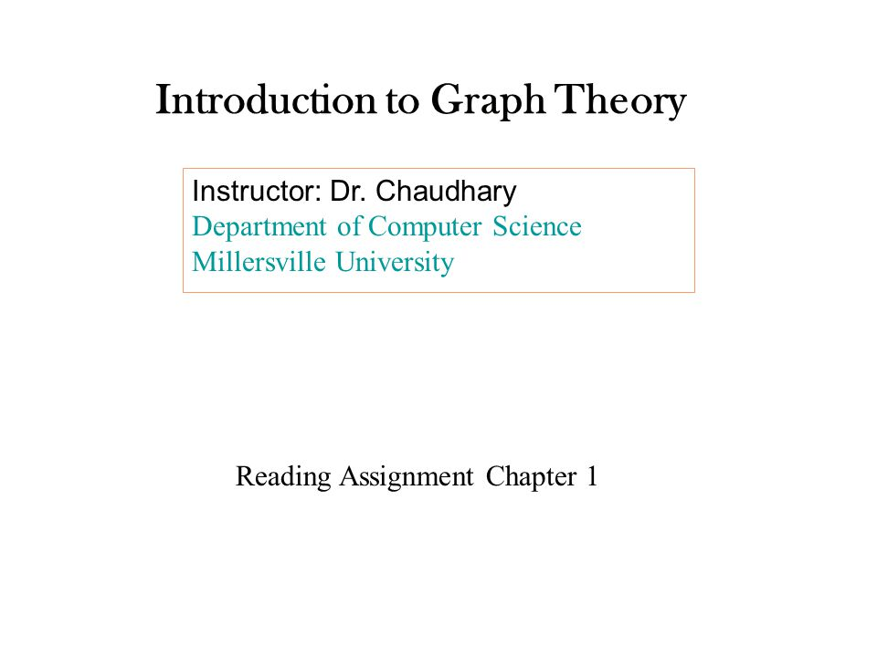 Introduction to Graph Theory Instructor: Dr.