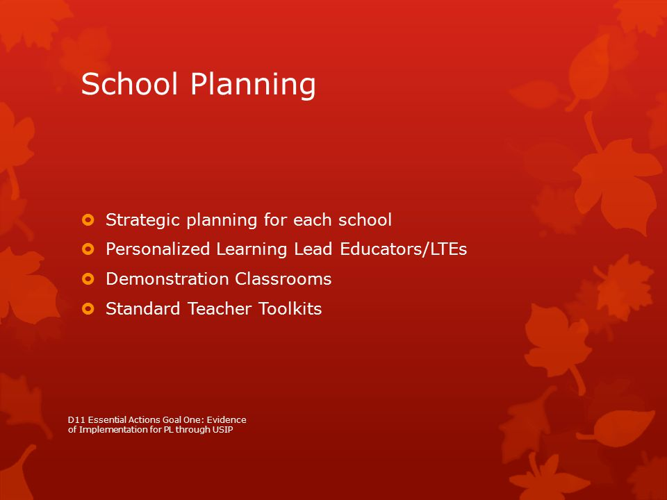 School Planning  Strategic planning for each school  Personalized Learning Lead Educators/LTEs  Demonstration Classrooms  Standard Teacher Toolkit