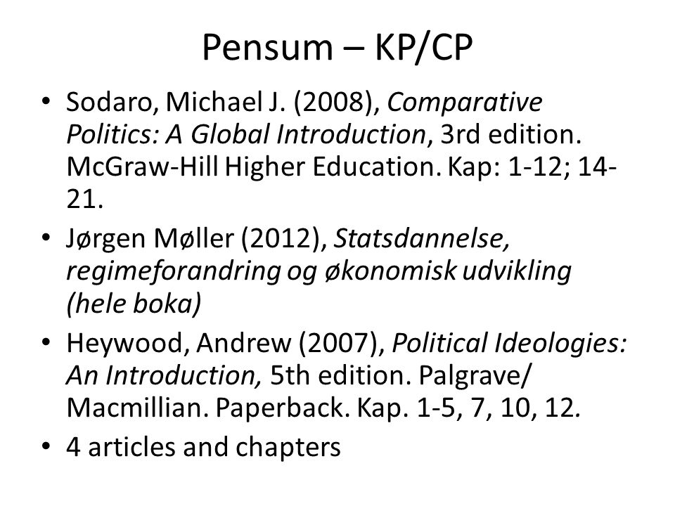Pensum – KP/CP Sodaro, Michael J. (2008), Comparative Politics: A Global Introduction, 3rd edition. McGraw-Hill Higher Education. Kap: 1-12; 14- 21. J