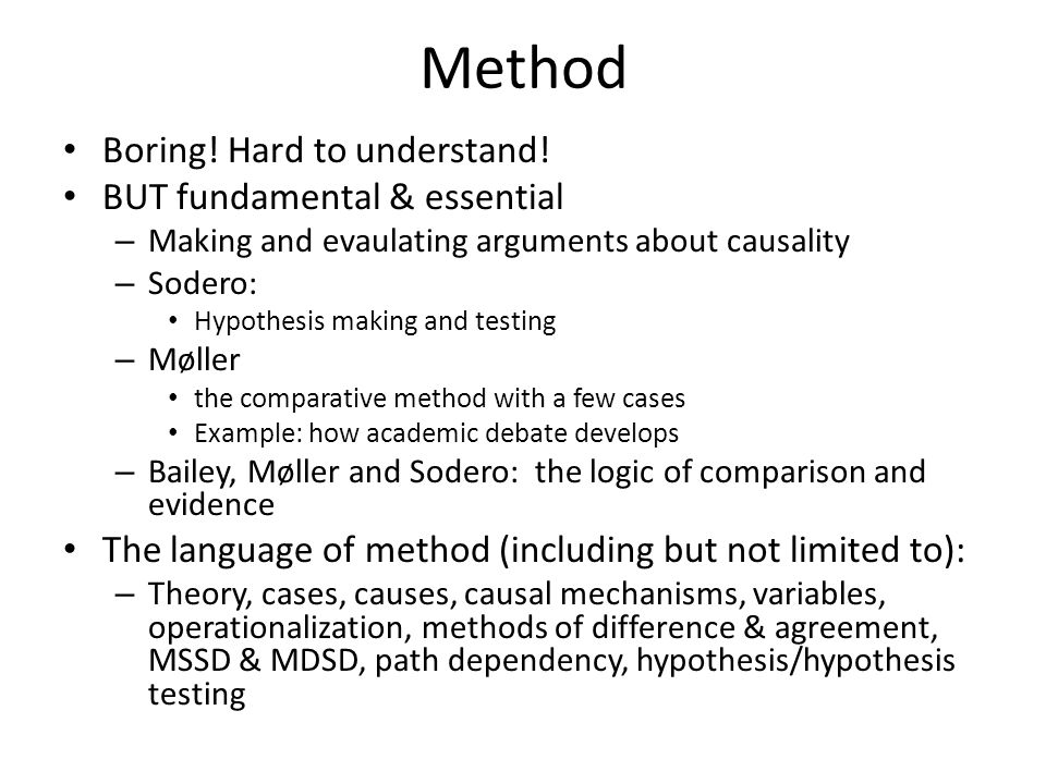 Method Boring! Hard to understand! BUT fundamental & essential – Making and evaulating arguments about causality – Sodero: Hypothesis making and testi