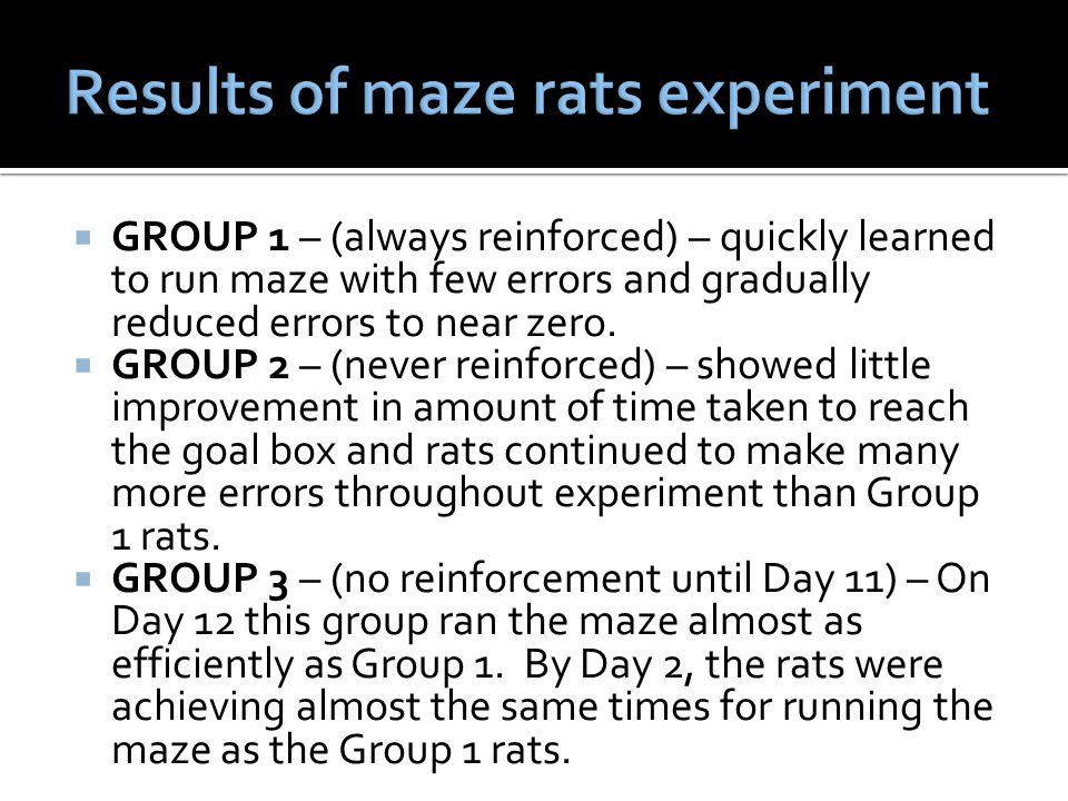  GROUP 1 – (always reinforced) – quickly learned to run maze with few errors and gradually reduced errors to near zero.  GROUP 2 – (never reinforced