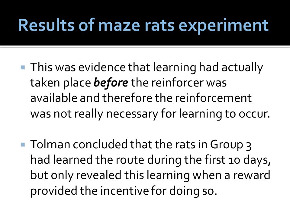  This was evidence that learning had actually taken place before the reinforcer was available and therefore the reinforcement was not really necessar