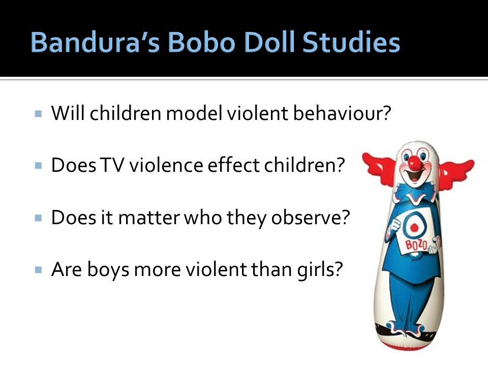  Will children model violent behaviour?  Does TV violence effect children?  Does it matter who they observe?  Are boys more violent than girls?
