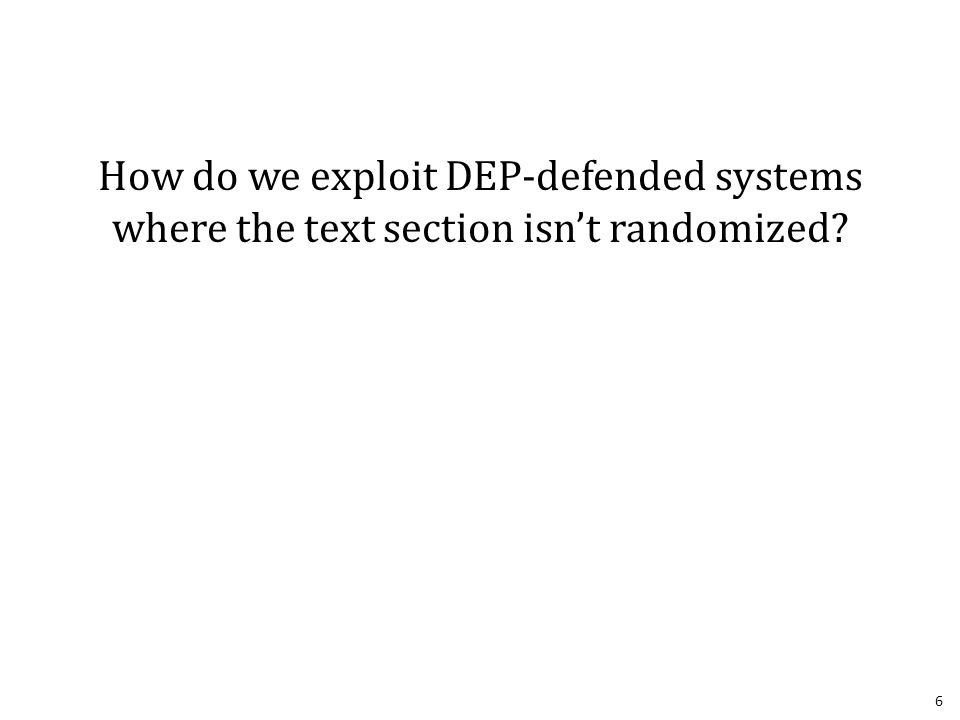 How do we exploit DEP-defended systems where the text section isn't randomized 6