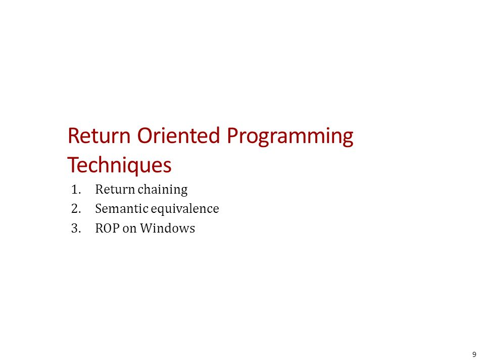 Return Oriented Programming Techniques 1.Return chaining 2.Semantic equivalence 3.ROP on Windows 9
