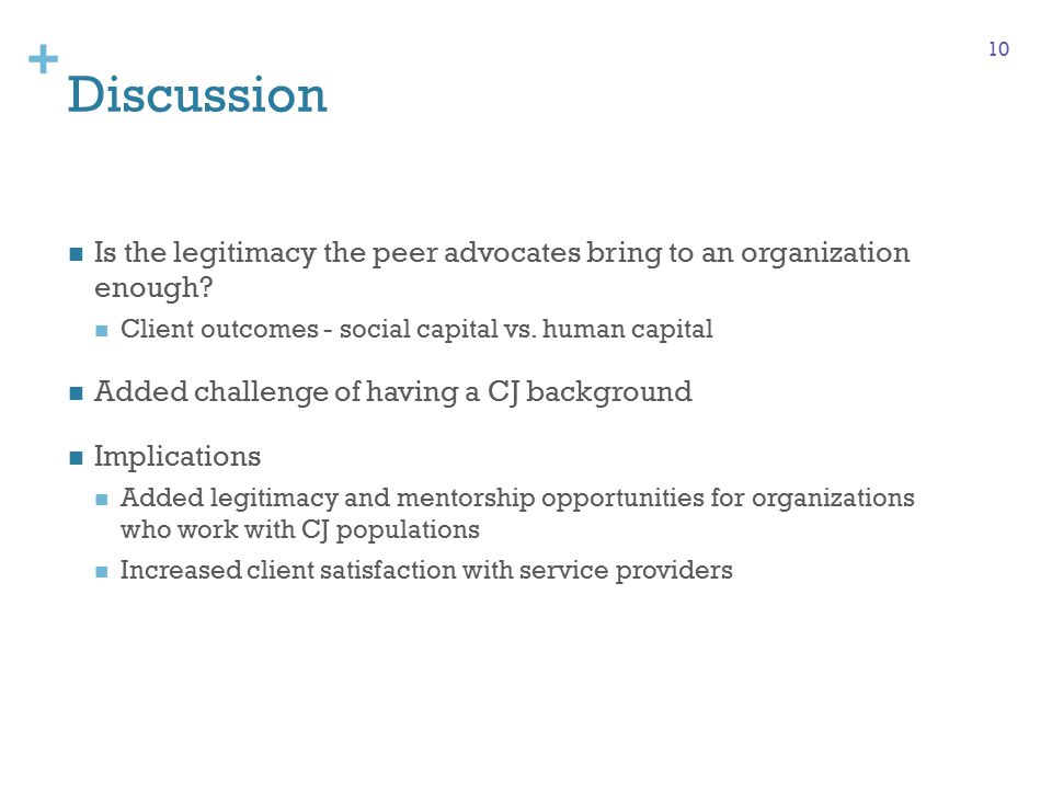 + Discussion Is the legitimacy the peer advocates bring to an organization enough.