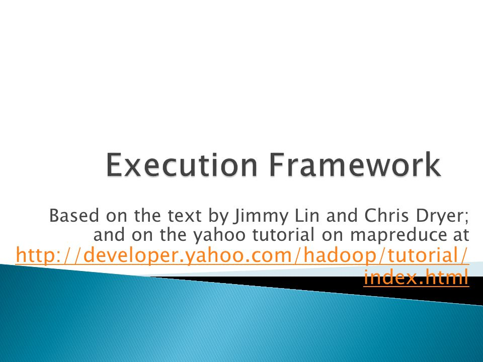 Based on the text by Jimmy Lin and Chris Dryer; and on the yahoo tutorial on mapreduce at http://developer.yahoo.com/hadoop/tutorial/ index.html http://developer.yahoo.com/hadoop/tutorial/ index.html