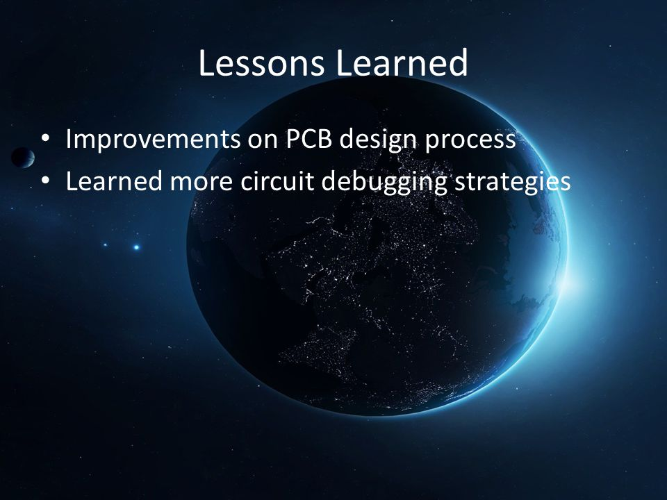 Lessons Learned Improvements on PCB design process Learned more circuit debugging strategies