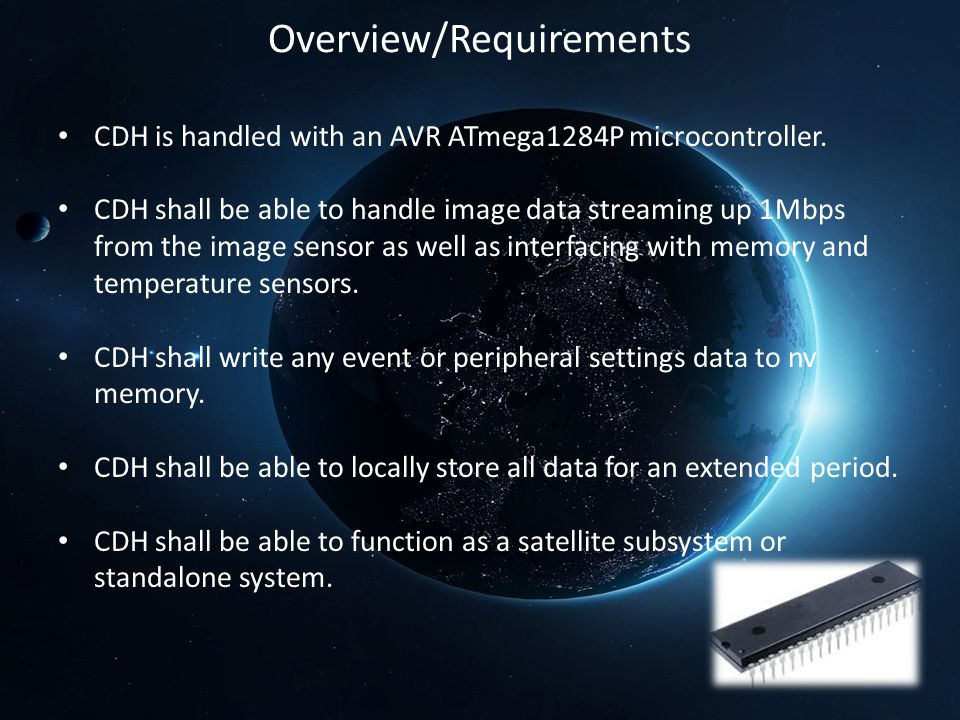 Overview/Requirements CDH is handled with an AVR ATmega1284P microcontroller. CDH shall be able to handle image data streaming up 1Mbps from the image