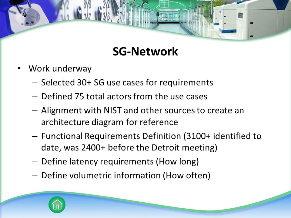SG-Network Work underway – Selected 30+ SG use cases for requirements – Defined 75 total actors from the use cases – Alignment with NIST and other sou