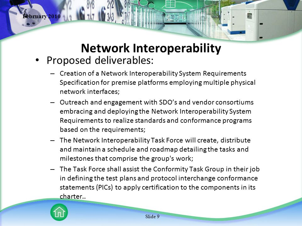 February 2010 Slide 9 Network Interoperability Proposed deliverables: – Creation of a Network Interoperability System Requirements Specification for p
