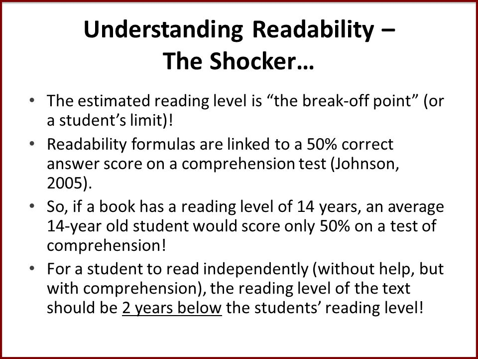 Understanding Readability – The Shocker… The estimated reading level is the break-off point (or a student's limit).