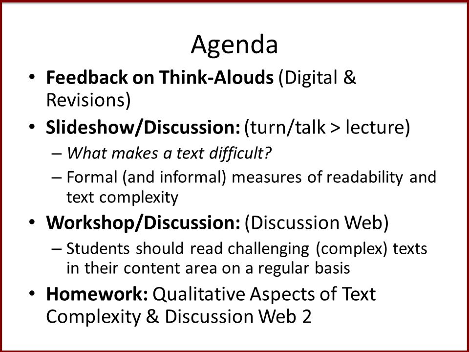 Agenda Feedback on Think-Alouds (Digital & Revisions) Slideshow/Discussion: (turn/talk > lecture) – What makes a text difficult.