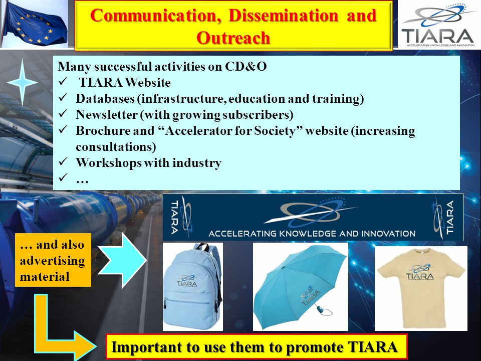 Communication, Dissemination and Outreach Many successful activities on CD&O TIARA Website Databases (infrastructure, education and training) Newslett
