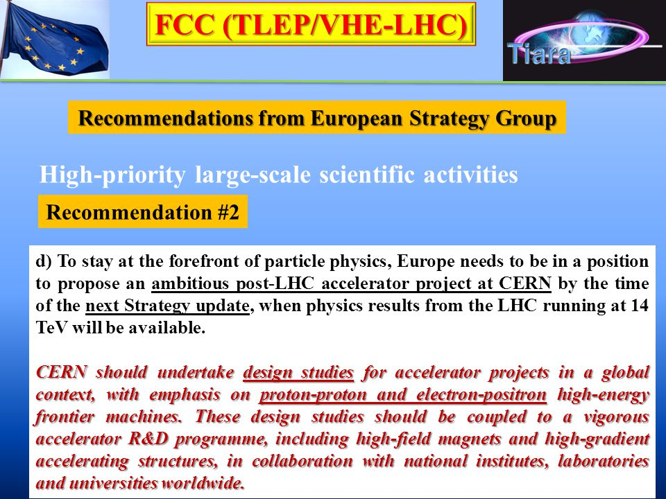 FCC (TLEP/VHE-LHC) Recommendations from European Strategy Group Recommendation #2 High-priority large-scale scientific activities d) To stay at the fo
