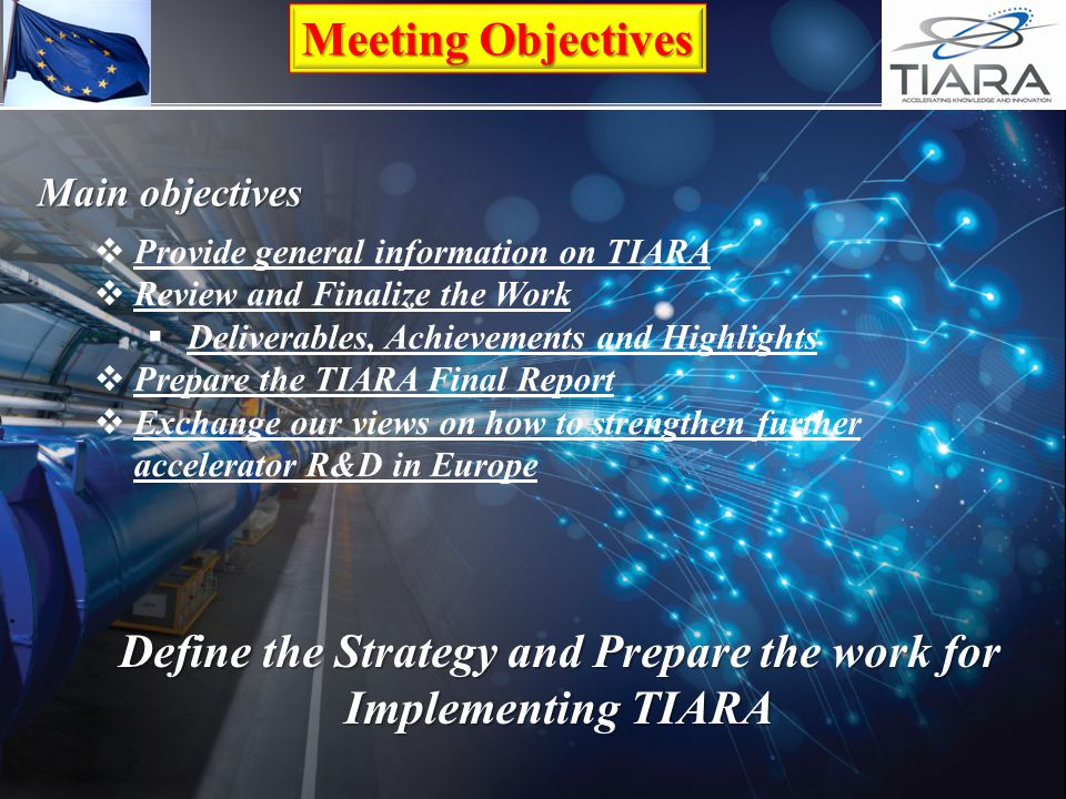 Meeting Objectives  Provide general information on TIARA  Review and Finalize the Work  Deliverables, Achievements and Highlights  Prepare the TIA