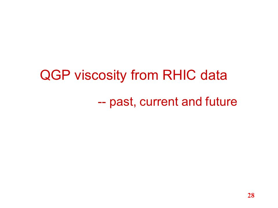 -- past, current and future QGP viscosity from RHIC data 28