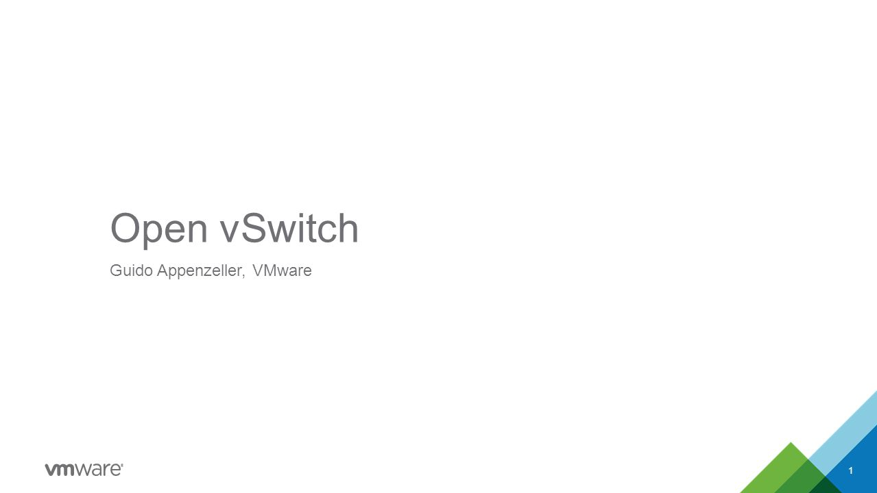 Open vSwitch Guido Appenzeller, VMware 1