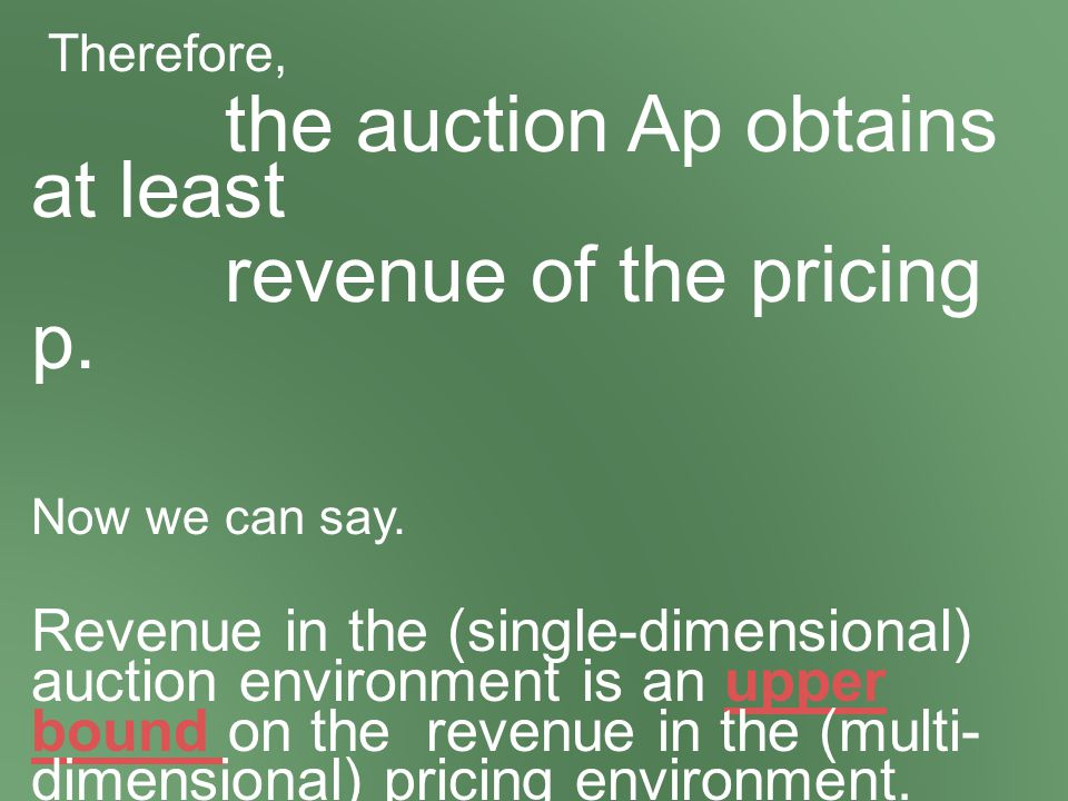 Therefore, the auction Ap obtains at least revenue of the pricing p.