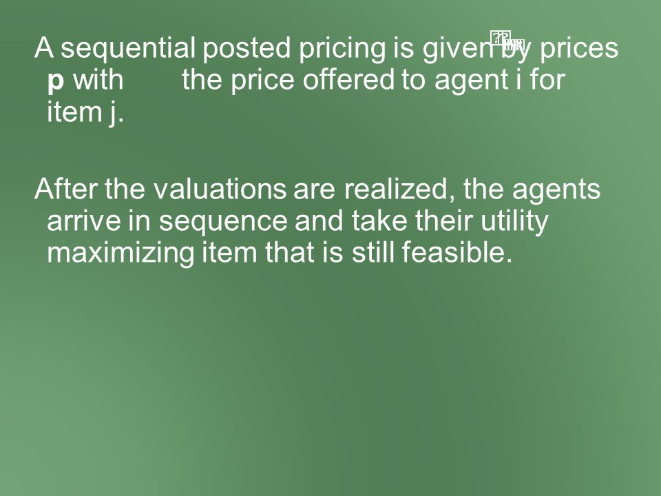 A sequential posted pricing is given by prices p with the price offered to agent i for item j.