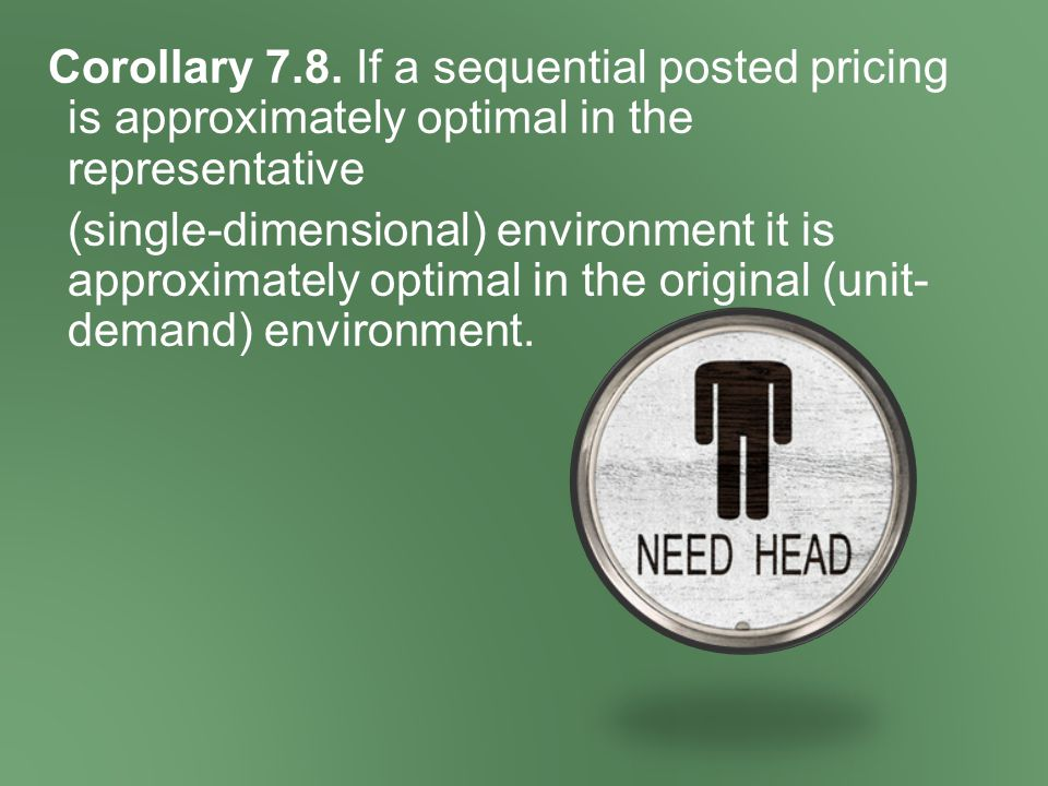 Corollary 7.8. If a sequential posted pricing is approximately optimal in the representative (single-dimensional) environment it is approximately opti