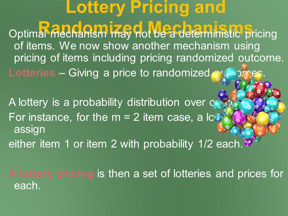 Lottery Pricing and Randomized Mechanisms Optimal mechanism may not be a deterministic pricing of items.