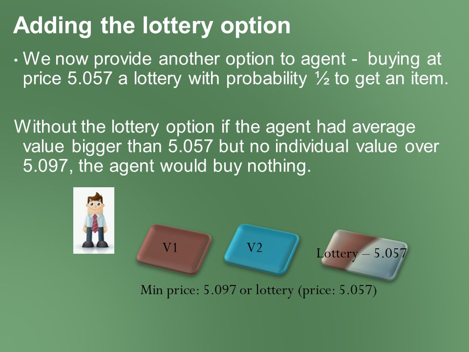 We now provide another option to agent - buying at price 5.057 a lottery with probability ½ to get an item.