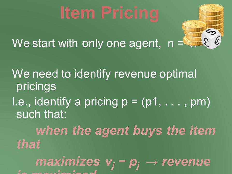 Item Pricing We start with only one agent, n = 1.