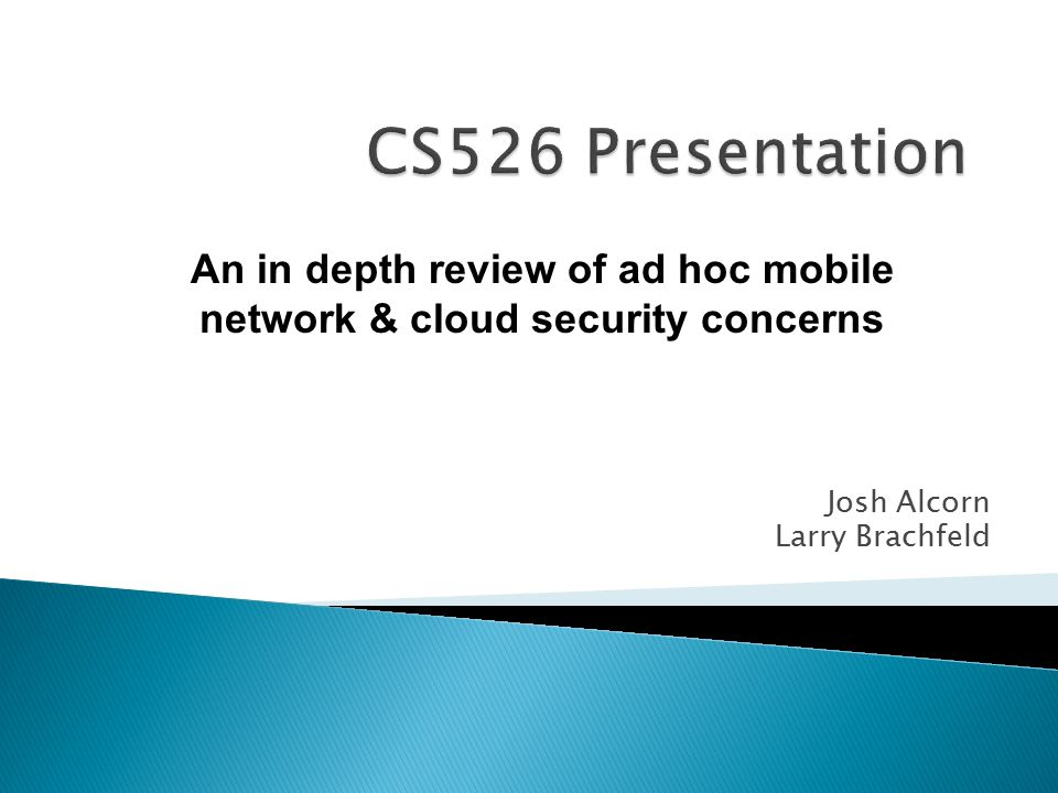 Josh Alcorn Larry Brachfeld An in depth review of ad hoc mobile network & cloud security concerns