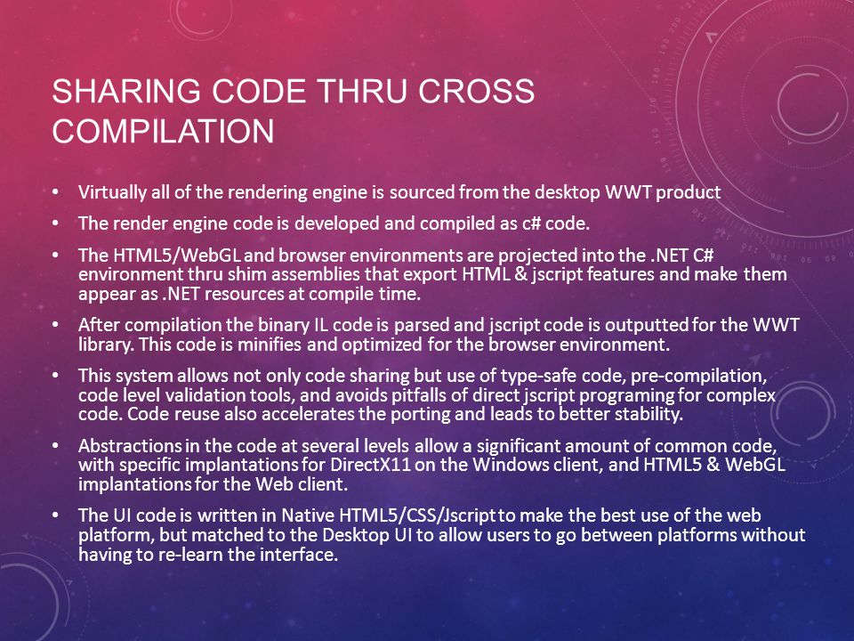 SHARING CODE THRU CROSS COMPILATION Virtually all of the rendering engine is sourced from the desktop WWT product The render engine code is developed