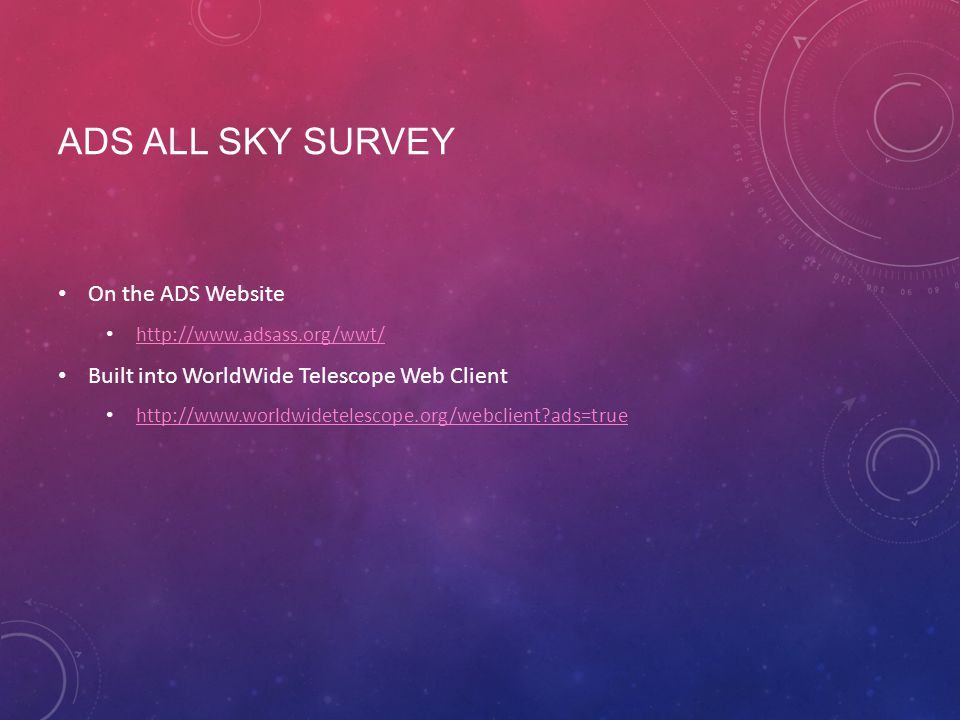 ADS ALL SKY SURVEY On the ADS Website http://www.adsass.org/wwt/ Built into WorldWide Telescope Web Client http://www.worldwidetelescope.org/webclient?ads=true